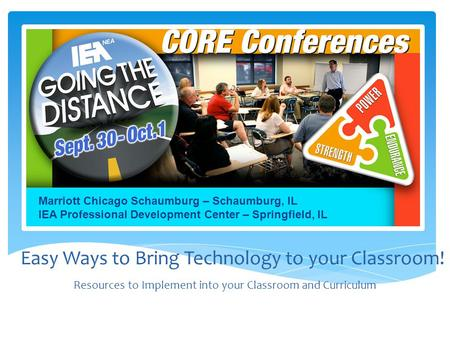 Marriott Chicago Schaumburg – Schaumburg, IL IEA Professional Development Center – Springfield, IL Easy Ways to Bring Technology to your Classroom! Resources.