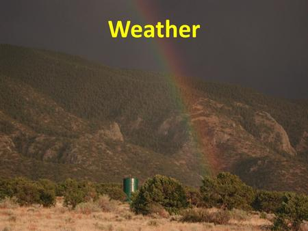 Weather. What is weather? Set of all phenomena occurring at a given time in the atmosphere. example: wind, atmospheric pressure, humidity.
