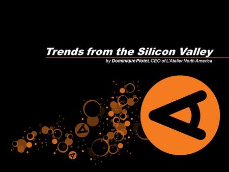 By Dominique Piotet, CEO of L'Atelier North America Trends from the Silicon Valley.