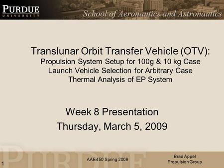 AAE450 Spring 2009 Translunar Orbit Transfer Vehicle (OTV): Propulsion System Setup for 100g & 10 kg Case Launch Vehicle Selection for Arbitrary Case Thermal.