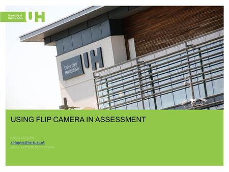 ANY A HIGGINS Senior Lecturer Sport Studies USING FLIP CAMERA IN ASSESSMENT.