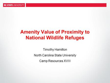 Amenity Value of Proximity to National Wildlife Refuges Timothy Hamilton North Carolina State University Camp Resources XVIII.