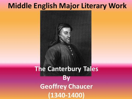 The Canterbury Tales By Geoffrey Chaucer (1340-1400) Middle English Major Literary Work.