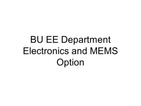 BU EE Department Electronics and MEMS Option. Faculty Members in the Field of Electronics at the Department of BUEE Asst. Prof. Dr. Faik Baskaya Prof.