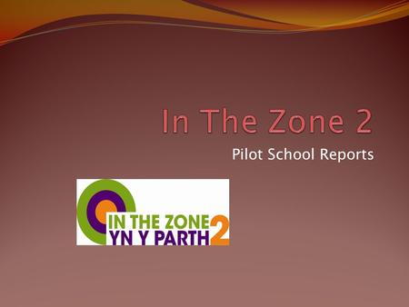 Pilot School Reports. 'The project has been very successful and has had a positive impact in a short period of time. We started off by introducing a small.