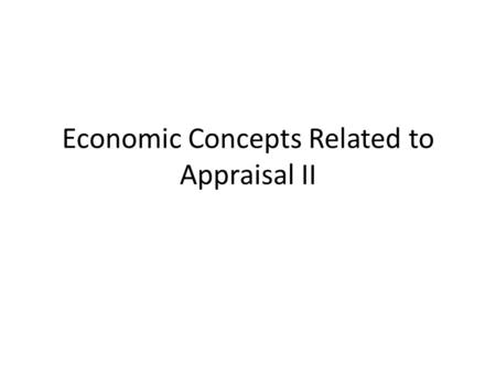 Economic Concepts Related to Appraisal II. Outline What is meant by economics Sustainable agriculture What are the basic issues related to appraisal Example.