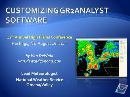 11 th Annual High Plains Conference Hastings, NE August 16 th /17 th by Van DeWald Lead Meteorologist National Weather Service Omaha/Valley.