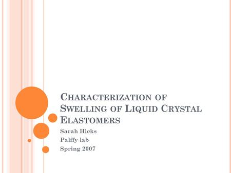 C HARACTERIZATION OF S WELLING OF L IQUID C RYSTAL E LASTOMERS Sarah Hicks Palffy lab Spring 2007.