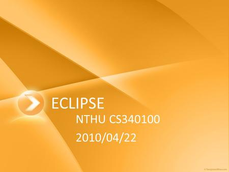 ECLIPSE NTHU CS340100 2010/04/22. Outline Eclipse Installation Edit/Compile/Run the Java programs Java Document Generator.