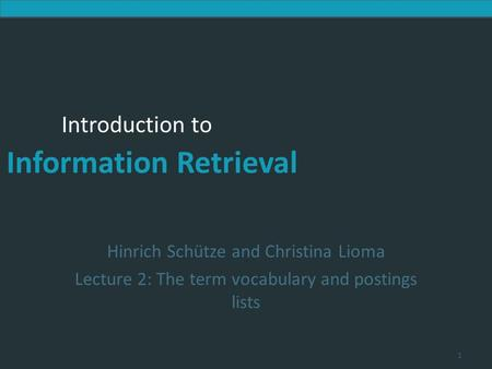 Introduction to Information Retrieval Introduction to Information Retrieval Hinrich Schütze and Christina Lioma Lecture 2: The term vocabulary and postings.