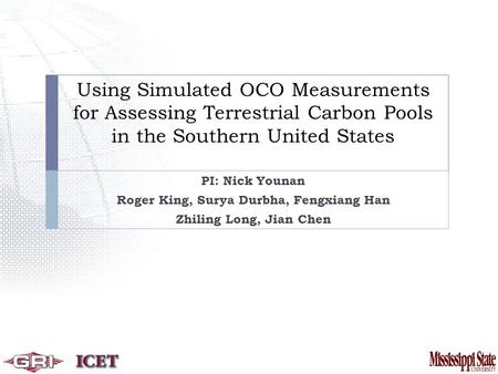 Using Simulated OCO Measurements for Assessing Terrestrial Carbon Pools in the Southern United States PI: Nick Younan Roger King, Surya Durbha, Fengxiang.