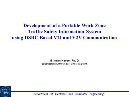 Department of Electrical and Computer Engineering Development of a Portable Work Zone Traffic Safety Information System using DSRC Based V2I and V2V Communication.