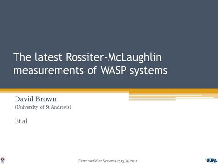 The latest Rossiter-McLaughlin measurements of WASP systems David Brown (University of St Andrews) Et al Extreme Solar Systems 2; 13/9/2011.