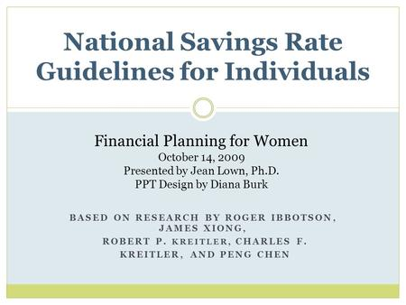 BASED ON RESEARCH BY ROGER IBBOTSON, JAMES XIONG, ROBERT P. KREITLER, CHARLES F. KREITLER, AND PENG CHEN National Savings Rate Guidelines for Individuals.