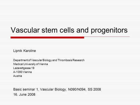 Vascular stem cells and progenitors Lipnik Karoline Department of Vascular Biology and Thrombosis Research Medical University of Vienna Lazarettgasse 19.