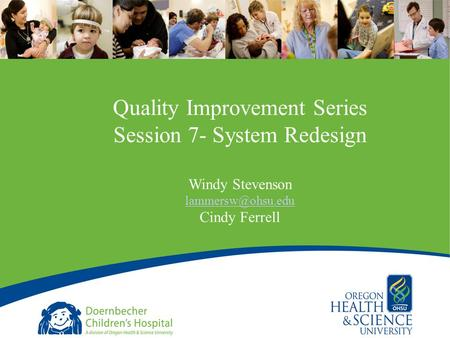 1 Quality Improvement Series Session 7- System Redesign Windy Stevenson Cindy Ferrell.