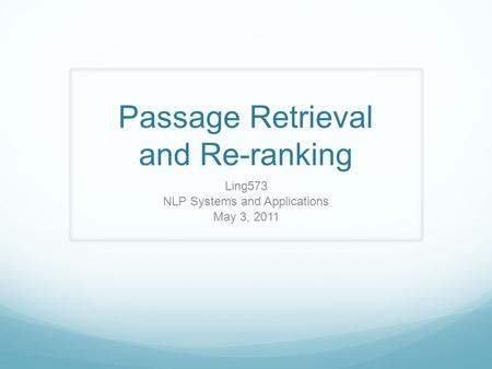 Passage Retrieval and Re-ranking Ling573 NLP Systems and Applications May 3, 2011.