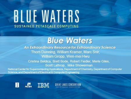 GLCPC - MSU - 12/15/2009 Blue Waters An Extraordinary Resource for Extraordinary Science Thom Dunning, William Kramer, Marc Snir, William Gropp, Wen-mei.