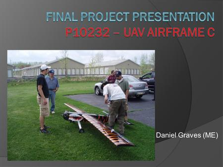 Daniel Graves (ME). Open Architecture, Open Source Unmanned Aerial Vehicle for Imaging Systems  Primary Customer: RIT College of Imaging Science ○ Currently.
