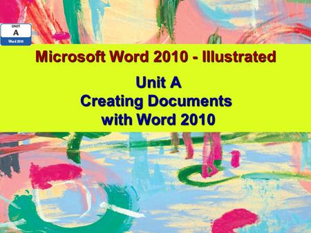 Microsoft Word 2010 - Illustrated Unit A Creating Documents with Word 2010.