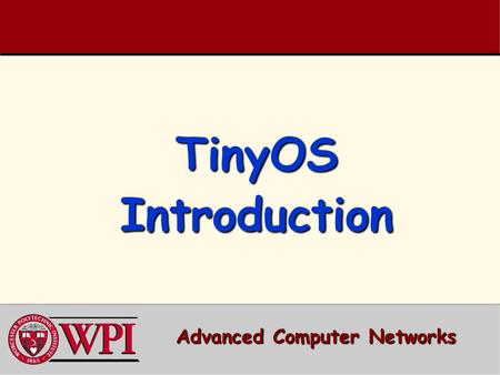 TinyOS Introduction Advanced Computer Networks. TinyOS Outline  Introduction to the Architecture of TinyOS and nesC  Component Model –Components, interfaces,