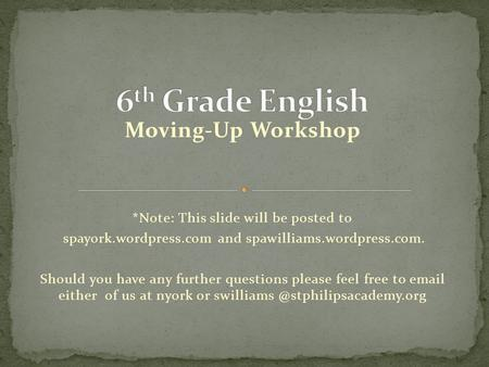 Moving-Up Workshop *Note: This slide will be posted to spayork.wordpress.com and spawilliams.wordpress.com. Should you have any further questions please.
