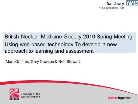 British Nuclear Medicine Society 2010 Spring Meeting Using web-based technology To develop a new approach to learning and assessment Marc Griffiths, Gary.