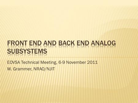 EOVSA Technical Meeting, 6-9 November 2011 W. Grammer, NRAO/NJIT.