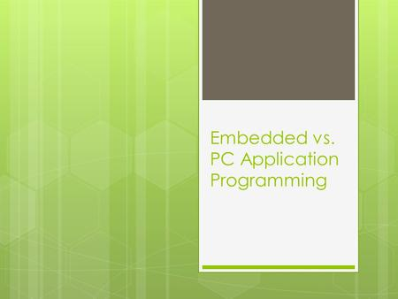 Embedded vs. PC Application Programming. Overview  The software design cycle  Designing differences  Code differences  Test differences.