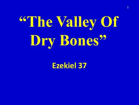 """The Valley Of Dry Bones"" Ezekiel 37 1. 3 Different Groups Taken Into Captivity 606 BC 597 BC 586 BC (Jerusalem destroyed) 2."