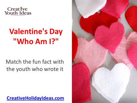 Valentine's Day Who Am I? Match the fun fact with the youth who wrote it CreativeHolidayIdeas.com.