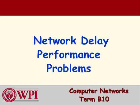 Computer Networks Computer Networks Term B10 Network Delay Network Delay Performance Problems.