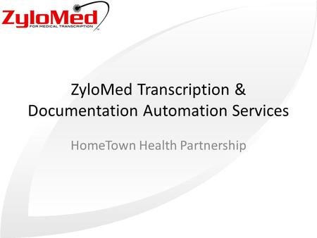 ZyloMed Transcription & Documentation Automation Services HomeTown Health Partnership.