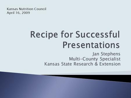 Jan Stephens Multi-County Specialist Kansas State Research & Extension Kansas Nutrition Council April 16, 2009.