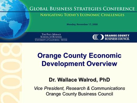 Dr. Wallace Walrod, PhD Vice President, Research & Communications Orange County Business Council Orange County Economic Development Overview.