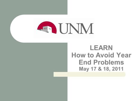 LEARN How to Avoid Year End Problems May 17 & 18, 2011.