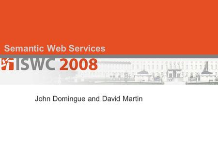 Semantic Web Services John Domingue and David Martin.