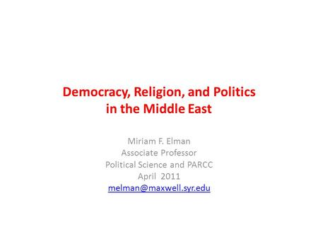 Democracy, Religion, and Politics in the Middle East Miriam F. Elman Associate Professor Political Science and PARCC April 2011