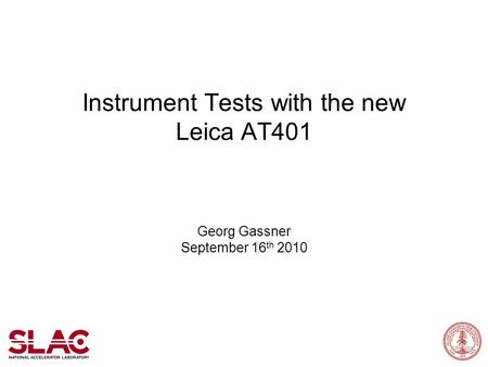 Instrument Tests with the new Leica AT401 Georg Gassner September 16 th 2010.