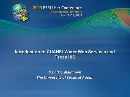 Introduction to CUAHSI Water Web Services and Texas HIS David R. Maidment The University of Texas at Austin.