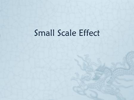 Small Scale Effect. From macro to nano… Scaling laws of small  Laws of physics make the small world look different.