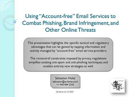 "Using ""Account-free""  Services to Combat Phishing, Brand Infringement, and Other Online Threats Qi-fense LLC © 2009 Sebastian Holst"