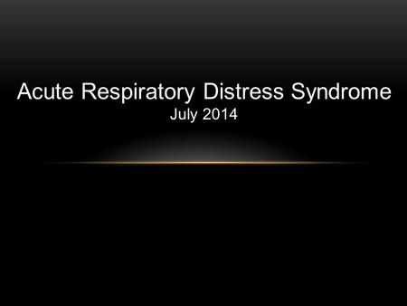 Acute Respiratory Distress Syndrome July 2014. OBJECTIVES Acute Lung Injury (ALI) Acute Respiratory Distress Syndrome (ARDS) Pathophysiology in ARDS Therapy.