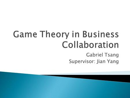 Gabriel Tsang Supervisor: Jian Yang.  Initial Problem  Related Work  Approach  Outcome  Conclusion  Future Work 2.