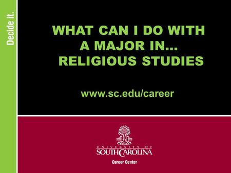 WHAT CAN I DO WITH A MAJOR IN... RELIGIOUS STUDIES www.sc.edu/career.