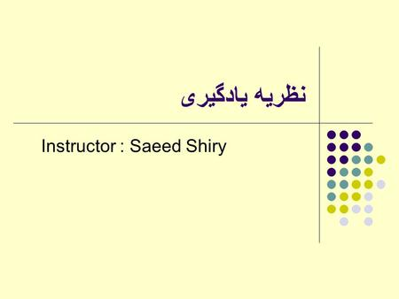 Instructor : Saeed Shiry