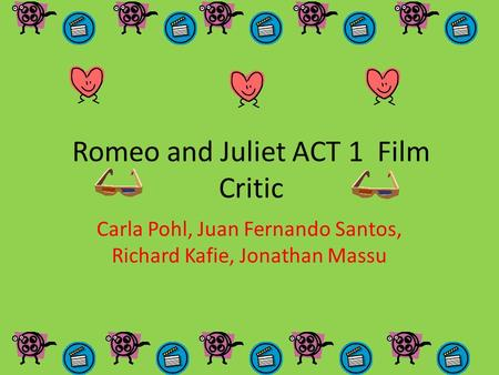 Romeo and Juliet ACT 1 Film Critic Carla Pohl, Juan Fernando Santos, Richard Kafie, Jonathan Massu.