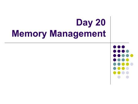 Day 20 Memory Management. Assumptions A process need not be stored as one contiguous block. The entire process must reside in main memory.