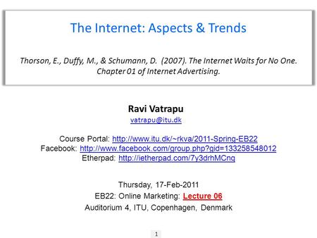 1 Ravi Vatrapu The Internet: Aspects & Trends Thorson, E., Duffy, M., & Schumann, D. (2007). The Internet Waits for No One. Chapter 01 of.
