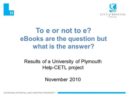 Slideshow Title To e or not to e? eBooks are the question but what is the answer? Results of a University of Plymouth Help-CETL project November 2010.